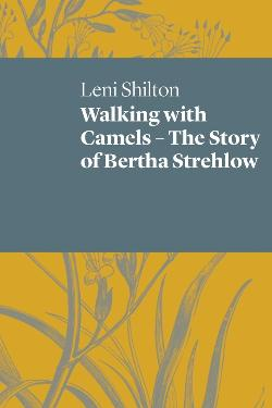 Walking With Camels - The story of Bertha Strehlow