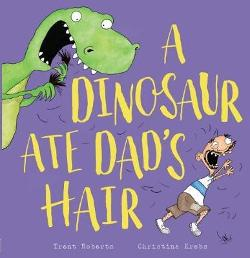 Dinosaur Ate Dad's Hair