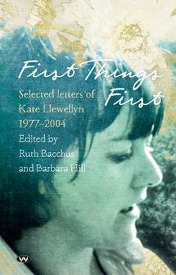 First Things First: Selected Letters of Kate Llewellyn 1977-2004