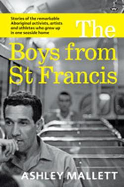 Boys from St Francis - Stories of the remarkable Aboriginal activists, artists and athletes who grew up in one seaside home