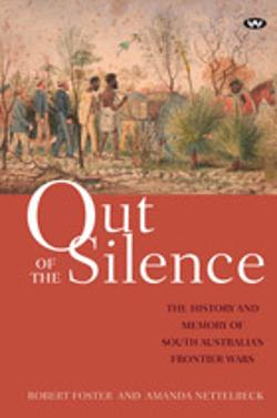 Out of the Silence - The history and memory of South Australia's frontier wars