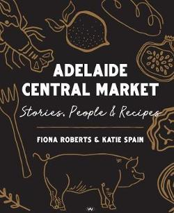 Adelaide Central Market - Stories, people and recipes