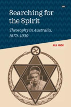 Searching for the Spirit: Theosophy in Australia, 1879-1939