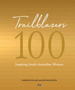 Trailblazers: 100 Inspiring South Australian Women