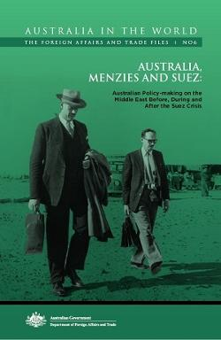 Australia, Menzies and Suez: Australian Policy-making on the Middle East Before, During and After the Suez - Foreign Affairs and Trade Files No. 6