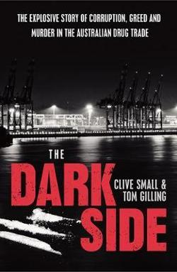 Dark Side - The explosive story of corruption, greed and murder in the Australian drug trade