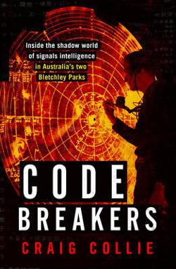 Code Breakers - Inside the Shadow World of Signals Intelligence in Australia's Two Bletchley Parks