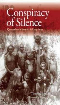 Conspiracy of Silence - Queensland's Frontier Killing Times