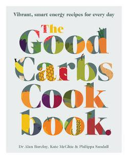 Good Carbs Cookbook - Vibrant, Smart Energy Recipes for Every Day
