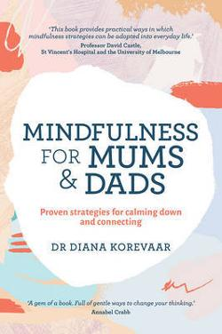 Mindfulness for Mums and Dads - Proven Strategies for Calming Down and Connecting