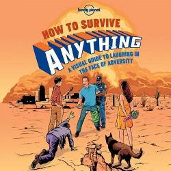 How to Survive Anything - A Visual Guide to Laughing in the Face of Adversity