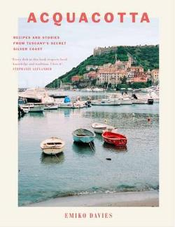 Acquacotta - Recipes and Stories from Tuscany's Secret Silver Coast