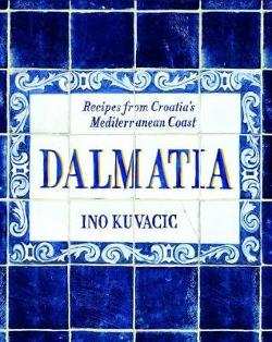 Dalmatia: Recipes from Croatia's Dalmatian Coast