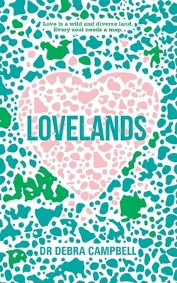 Lovelands: Love is a Wild and Diverse Land. Every Soul Needs a Map - Finding Your Way to Wisdom, Compassion and Love