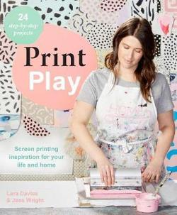 Print Play - Screen Printing Inspiration for Your Life and Home