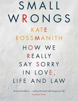 Small Wrongs - How we really say sorry in love, life and law