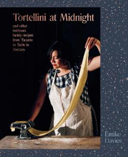 Tortellini at Midnight - and other heirloom family recipes from Taranto to Turin to Tuscany