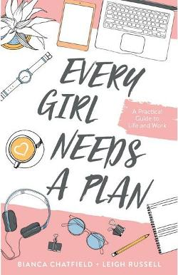 Every Girl Needs a Plan - A Practical Guide to Life and Work