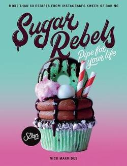 Sugar Rebels - Pipe For Your Life - More than 60 Recipes from Instagram's Kween of Baking