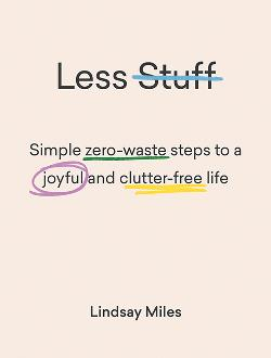 Less Stuff - Simple zero-waste steps to a joyful and clutter-free life