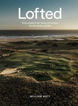Lofted - Remarkable & Far-flung Adventures for the Modern Golfer