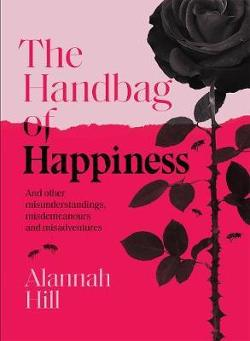 Handbag of Happiness - And other misunderstandings, misdemeanours and misadventures