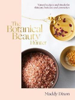 Botanical Beauty Hunter - Natural Recipes and Rituals for Skincare, Haircare and Cosmetics