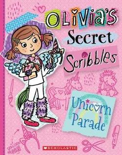 Olivia's Secret Scribbles #9: Unicorn Parade