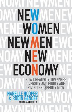 New Women, New Men, New Economy : How Creativity, Openness, Diversity and Equity are Driving Prosperity Now
