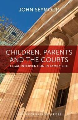 Children, Parents and the Courts - Legal Intervention in Family Life