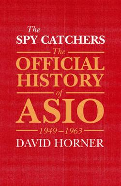 Spy Catchers - The Official History of Asio, 1949-1963 Volume 1