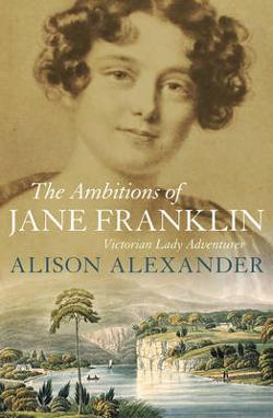Ambitions of Jane Franklin - Victorian Lady Adventurer
