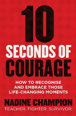 10 Seconds of Courage - How to Recognise and Embrace Those Life-Changing Moments