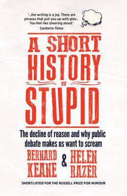 Short History of Stupid - The Decline of Reason and Why Public Debate Makes Us Want to Scream