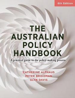 Australian Policy Handbook - 6th Edition -  A Practical Guide to the Policy Making Process