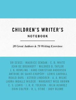 Children's Writer's Notebook - 20 Great Authors and 70 Writing Exercises