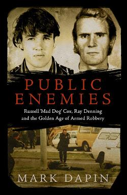 Public Enemies - Ray Denning, Russell 'Mad Dog' Cox and the Golden Age of Armed Robbery