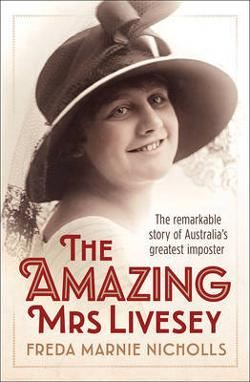 Amazing Mrs Livesey - The Remarkable Story of Australia's Greatest Imposter