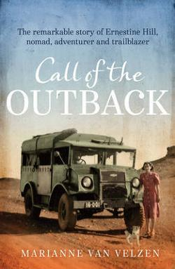 Call of the Outback - The Remarkable Story of Ernestine Hill, Nomad, Adventurer and Trailblazer