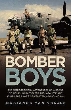 Bomber Boys: The Extraordinary Adventures of a Group of Airmen Who Escaped the Japanese and Became the RAAF's Celebrated 18th Squadron