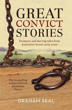 Great Convict Stories - Dramatic and Moving Tales from Australia's Brutal Early Years