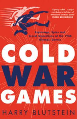 Cold War Games - Espionage, Spies and Secret Operations at the 1956 Olympic Games