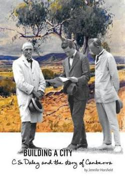 Building a City - C.S. Daley and the Story of Canberra