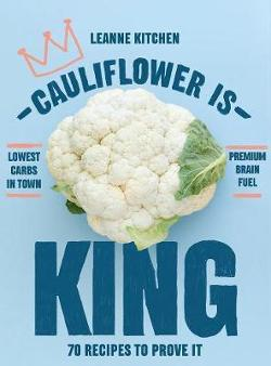 Cauliflower is King - 70 Recipes to Prove it
