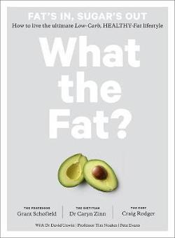 What the Fat? How to Live the Ultimate Low-Carb, Healthy-Fat Lifestyle