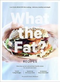 What the Fat? Recipes - Low-Carb, Healthy-Fat Cooking - Delicious, Healthy and Simple