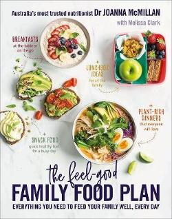 Feel-Good Family Food Plan - Everything You Need to Feed Your Family Well, Every Day