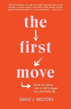 First Move - Break the Dating Rules to Find a Bigger Love and Better Life