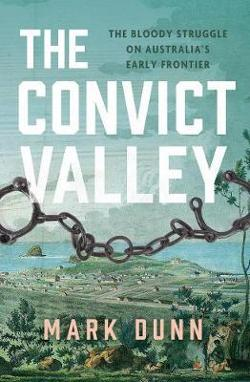 Convict Valley - The Bloody Struggle on Australia's Early Frontier