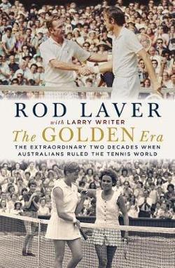 Golden Era - The Extraordinary Two Decades When Australians Ruled the Tennis World